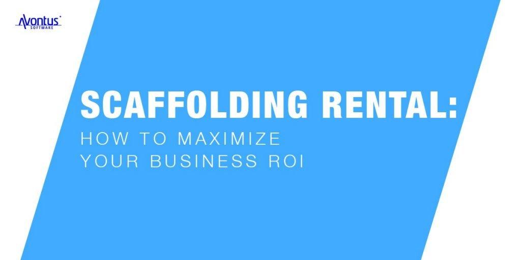 Scaffolding rental maximize ROI
